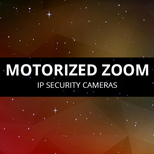 Motorized Zoom IP Cameras